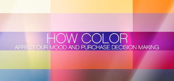 What Colors Affect Mood how color affect our mood and purchase decision making